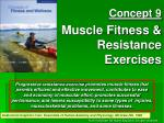 Concept 9 Muscle Fitness & Resistance Exercises