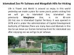 Islamabad Zoo Pir Suhawa and Margallah Hills for Hicking