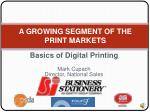 Basics of Digital Printing Mark Cupach Director, National Sales