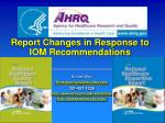 Report Changes in Response to IOM Recommendations