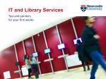 IT and Library Services Tips and pointers for your first weeks