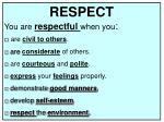 RESPECT You are respectful when you : □ are civil to others .