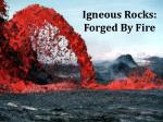 Igneous Rocks:  Forged By Fire