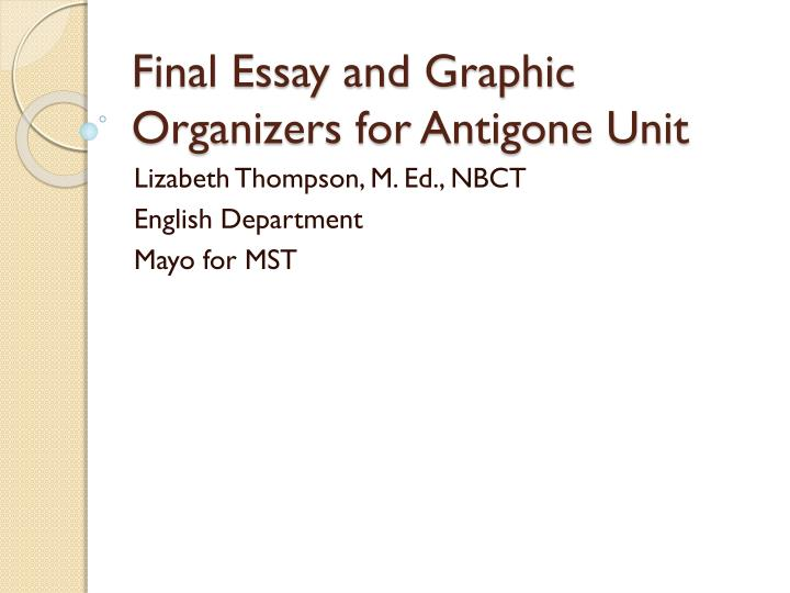 final essay and graphic organizers for antigone unit n.