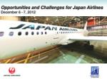Opportunities and Challenges for Japan Airlines December 6 - 7, 2012