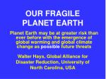 OUR FRAGILE PLANET EARTH