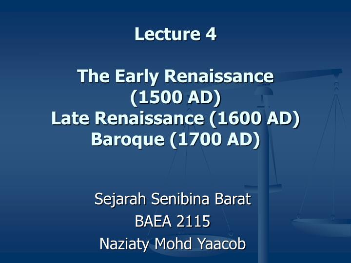 lecture 4 the early renaissance 1500 ad late renaissance 1600 ad baroque 1700 ad n.
