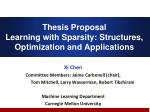 Thesis Proposal Learning with Sparsity: Structures, Optimization and Applications
