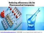 Reducing eDiscovery risk for Pharmaceutical Companies