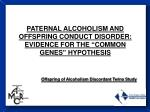"""PATERNAL ALCOHOLISM AND OFFSPRING CONDUCT DISORDER: EVIDENCE FOR THE """"COMMON GENES"""" HYPOTHESIS"""