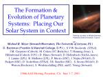 The Formation & Evolution of Planetary Systems: Placing Our Solar System in Context