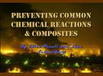 Preventing common chemical reactions & Composites