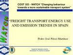 """ FREIGHT TRANSPORT ENERGY USE AND EMISSION TRENDS IN SPAIN"