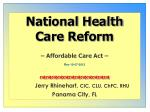 National Health Care Reform – Affordable Care Act – 