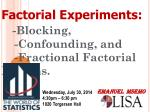 Factorial Experiments: - Blocking, -Confounding, and -Fractional Factorial Designs.