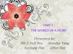UNIT 1 ;  THE WORLD OF A STORY