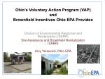 Ohio's Voluntary Action Program (VAP) and Brownfield Incentives Ohio EPA Provides