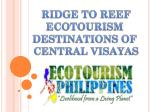 RIDGE TO REEF ECOTOURISM  DESTINATIONS OF  CENTRAL VISAYAS