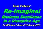 Tom Peters'   Re-Imagine! Business Excellence in a Disruptive Age CAMEX/New Orleans/27February2005