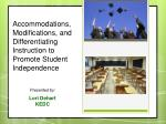 Accommodations, Modifications, and Differentiating Instruction to Promote Student Independence