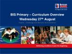 BIS Primary – Curriculum Overview Wednesday 27 th August
