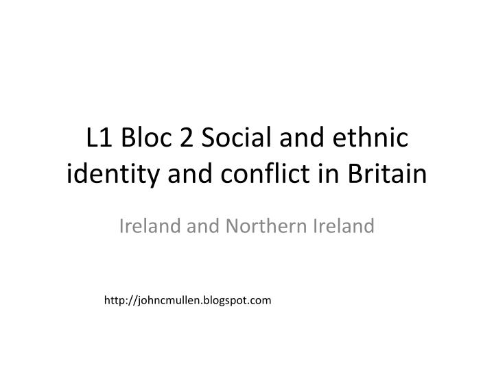 l1 bloc 2 social and ethnic identity and conflict in britain n.