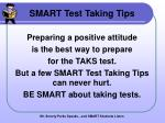 SMART Test Taking Tips Preparing a positive attitude is the best way to prepare
