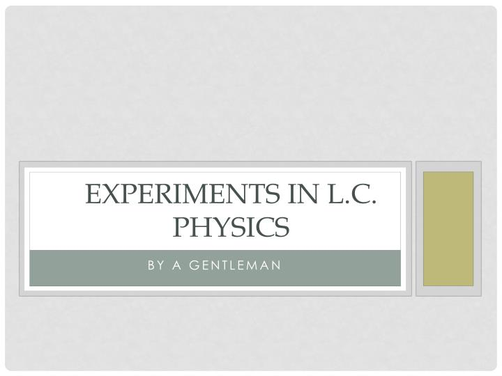 experiments in l c physics n.