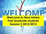 Welcome to New Intake Post Graduate students Session 2 2012/2013