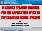 IN-SERVICE TEACHER TRAINING FOR THE APPLICATION OF ICT IN THE CROATIAN SCHOOL SYSTEM