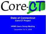 State of Connecticut Core-CT Project HRMS Users Group Meeting December 5 & 6, 2006