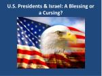U.S. Presidents & Israel: A Blessing or a Cursing?