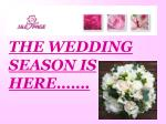 THE WEDDING SEASON IS HERE…….