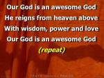 Our God is an awesome God He reigns from heaven above With wisdom, power and love