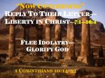 """Now Concerning"" Reply To Their Letter—Liberty in Christ — 7:1—16:4"