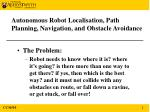 Autonomous Robot Localisation, Path Planning, Navigation, and Obstacle Avoidance