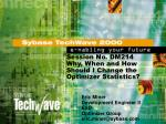 Session No. DM214 Why, When and How Should I Change the Optimizer Statistics?