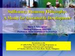 Sufficiency Economy Philosophy: A Model for Sustainable Development Mario T. Tabucanon