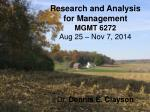 Research and Analysis  for Management MGMT 6272 Aug 25 – Nov 7, 2014 Dr.  Dennis E. Clayson