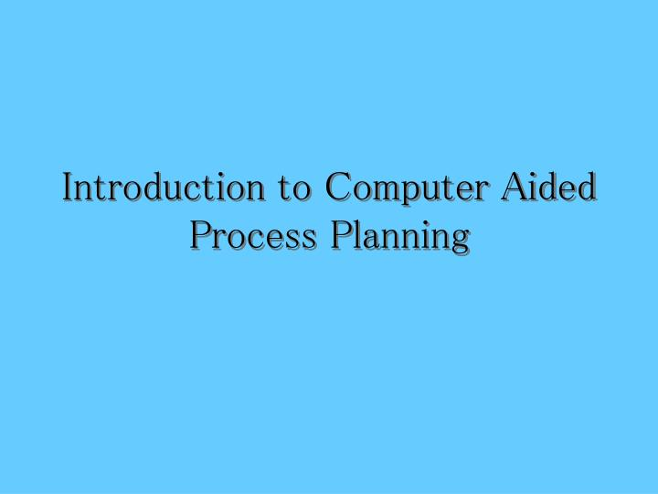 introduction to computer aided process planning n.