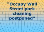 """Occupy Wall Street park cleaning postponed"""