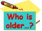 Who is older…?