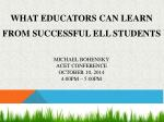 What Educators Can Learn from Successful ELL Students Michael Bohensky ACET Conference