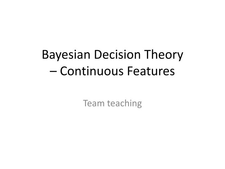 bayesian decision theory continuous features n.