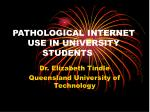 PATHOLOGICAL INTERNET 	USE IN UNIVERSITY 			STUDENTS