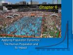 Applying Population Dynamics: The Human Population and  Its Impact
