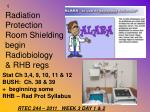 Radiation  Protection Room Shielding  begin Radiobiology  & RHB regs