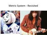Metric System - Revisited