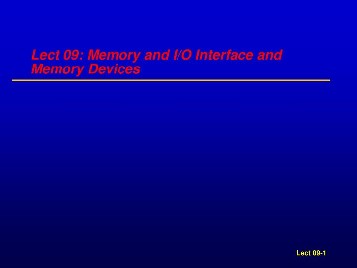 lect 09 memory and i o interface and memory devices n.