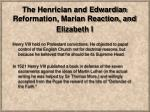 The  Henrician  and Edwardian Reformation, Marian Reaction, and Elizabeth I